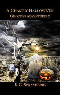 A Ghastly Hallowe'en (Ghosties Adventures Book 2)