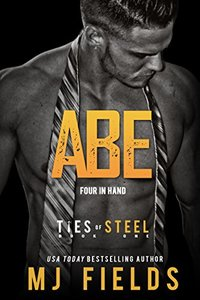 Abe: Four in Hand: (A Dominant Businessmen Romance) (Ties of Steel Book 1) - Published on Dec, 2014