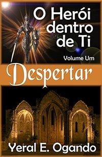 Despertar: O Herói dentro de Ti (O Herói dentro de Ti  Livro 1) (Portuguese Edition)