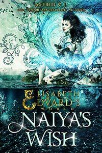 Naiya's Wish (Elisabeth and Edvard's World Series Book 3) - Published on Nov, 2021