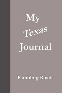 My Texas Journal (Pambling Roads)