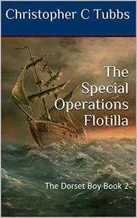 The Special Operations Flotilla: The Dorset Boy Book 2 - Published on Nov, 2018