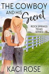 The Cowboy and His Secret (Rock Springs Texas Book 5) - Published on Jul, 2020