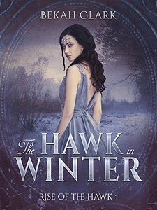 The Hawk in Winter (Rise of the Hawk Book 1) - Published on May, 2015