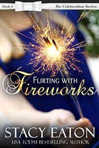 Flirting with Fireworks: The Celebration Series, Book 9 - Published on Jun, 2017
