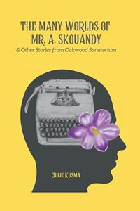 The Many Worlds of Mr. A. Skouandy: and Other Stories from Oakwood Sanatorium