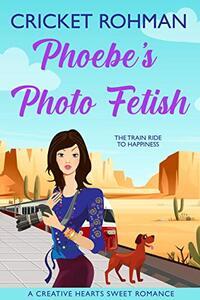 Phoebe's Photo Fetish (A Creative Hearts Sweet Romance) - Published on Nov, 2020