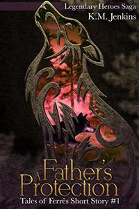 A Father's Protection (Tales of Ferrês Book 1) - Published on Aug, 2018