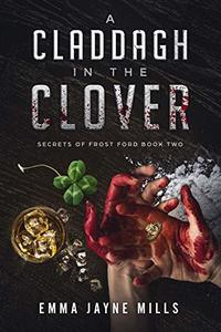 A Claddagh in the Clover: Secrets of Frost Ford Book Two