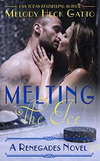 Melting the Ice (The Renegades Series Book 10) - Published on Mar, 2019