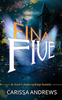 The Final Five: An Oracle and Awakening Bridge Novelette (An 8th Dimension Novel Book 1) - Published on Jan, 2019