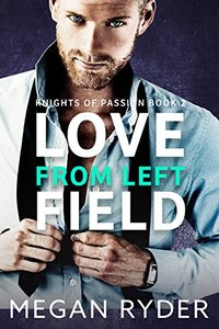 Love From Left Field (Knights of Passion series Book 2) - Published on Sep, 2016