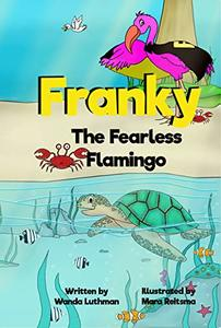 Franky the Fearless Flamingo: A 'Using Your Strength for Good' Hero Story (Franky the Flamingo Book 4) - Published on May, 2020