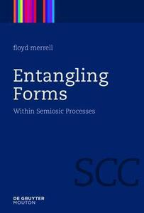Entangling Forms: Within Semiosic Processes
