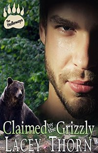 Claimed by the Grizzly (The Holloways, Book Two) (Paranormal Shapeshifter Romance) by Lacey Thorn