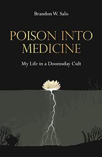 Poison Into Medicine: My Life in a Doomsday Cult