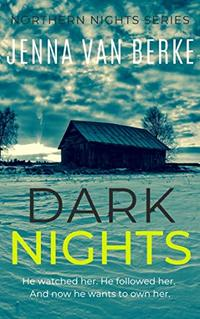 Dark Nights: A Stalker's Obsession (Northern Nights Series Book 2)