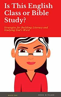 Is This English Class or Bible Study: Strategies for Building Literacy and Studying God's Word - Published on Apr, 2019