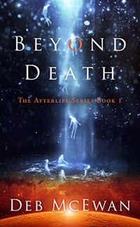 Beyond Death: The Afterlife Series Book 1: (A Modern Ghost Story)