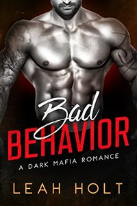 Bad Behavior: A Dark Mafia Romance