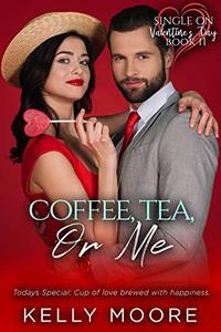 Coffee, Tea, or Me (Single on Valentine's Day Book 11)