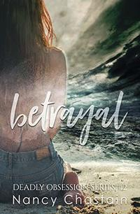 Betrayal (Deadly Obsession Book 2)