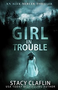 Girl in Trouble (An Alex Mercer Thriller Book 1)