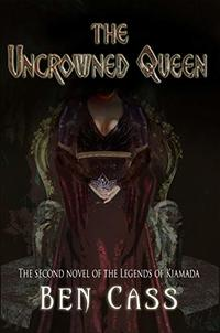 The Uncrowned Queen (The Legends of Kiamada Book 2) - Published on Jun, 2019