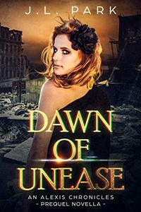 Dawn of Unease: An Alexis Chronicles Prequel Novella (The Alexis Chronicles Book 0) - Published on Jul, 2019