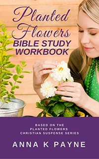 Planted Flowers Bible Study Workbook