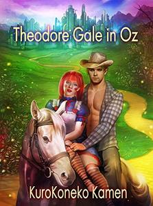 Theodore Gale in Oz (Genderbent Fairytales Collection, Book 5) - Published on Jan, 2019