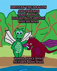 Drystan the Dragon and Friends Series, Book 2: Damara Helps Drystan Find His Roar - Published on Apr, 2020