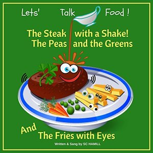 Let's Talk Food! Children's Audiobook companion containing all the lyrics to the songs on the audiobook: The Steak with a Shake. The Peas and the Greens.  And the Fries with Eyes.