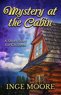 Mystery At The Cabin: a short story for children