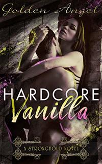 Hardcore Vanilla (Stronghold Doms Book 8) - Published on Sep, 2018