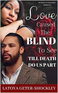 Love Caused The Blind To See: Till Death Do Us Part - Published on Jul, 2020