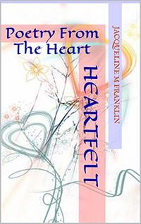 Heartfelt I : Poetry From The Heart