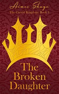 The Broken Daughter (The Cursed Kingdom Book 1)