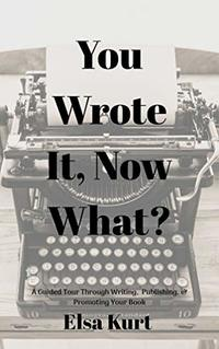 You Wrote It, Now What?: A Guided Tour Through Writing, Publishing, & Promoting Your Book