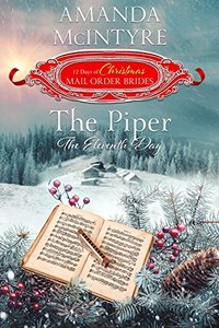 The Piper: The Eleventh Day (The 12 Days of Christmas Mail-Order Brides Book 11) - Published on Dec, 2017