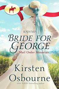 Bride for George (Mail Order Mounties Book 28) - Published on Aug, 2018