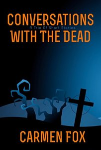Conversations With The Dead: A Trio of Short Stories