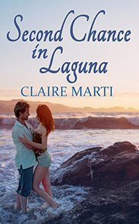 Second Chance in Laguna (Finding Forever in Laguna Series Book 1) - Published on Mar, 2017