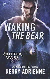 Waking the Bear: A Sexy Bear Shifter Romance (Shifter Wars Book 1)