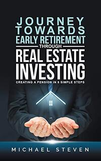 Journey Towards Early Retirement Through Real Estate Investing: Creating A Pension In 5 Simple Steps