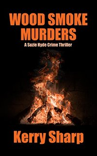WOOD SMOKE MURDERS (Suzie Hyde Crime Thriller Book 3)