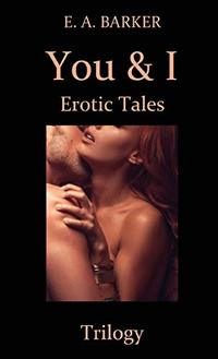 You & I Erotic Tales Trilogy - Published on Jul, 2020