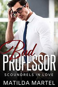 Bad Professor: An Older Man Younger Woman Romance (Scoundrels in Love Book 1)