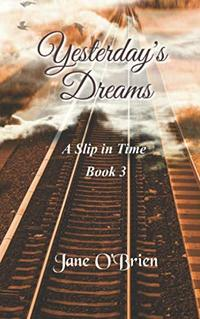 Yesterday's Dreams (A Slip in Time) - Published on Jan, 2020