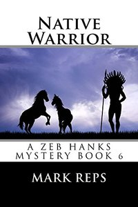NATIVE WARRIOR (ZEB HANKS: Small Town Sheriff Big Time Trouble Book 6)